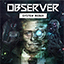 Observer System Redux Release Dates, Game Trailers, News, Updates, DLC