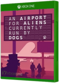 An Airport for Aliens Currently Run by Dogs Xbox One Cover Art
