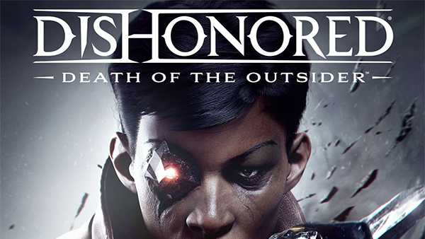 Dishonored: Death Of The Outsider Now Available On Xbox One, PS4, PC