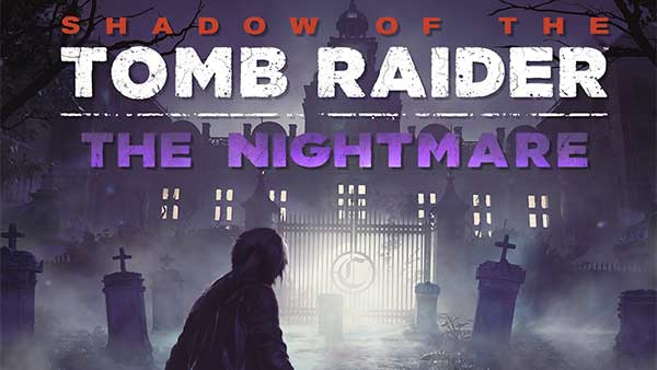 """Shadow of the Tomb Raider's Newest DLC """"The Nightmare"""" is Out Now on Xbox One, PS4 and Windows PC"""